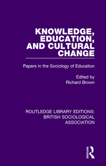 Knowledge, Education, and Cultural Change Papers in the Sociology of Education book cover