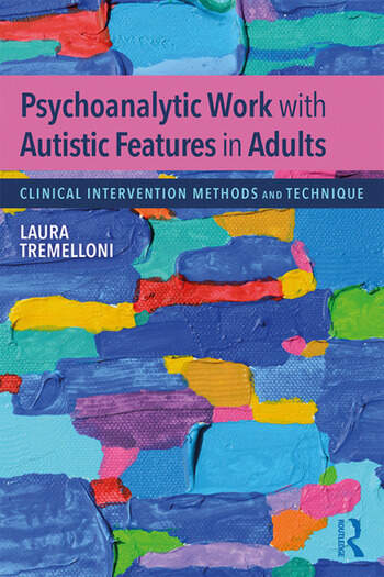 Psychoanalytic Work with Autistic Features in Adults Clinical Intervention Methods and Technique book cover