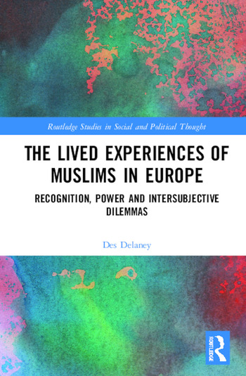 The Lived Experiences of Muslims in Europe Recognition, Power and Intersubjective Dilemmas book cover