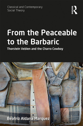 From the Peaceable to the Barbaric Thorstein Veblen and the Charro Cowboy book cover
