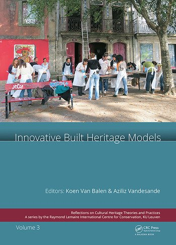 Innovative Built Heritage Models Edited contributions to the International Conference on Innovative Built Heritage Models and Preventive Systems (CHANGES 2017), February 6-8, 2017, Leuven, Belgium book cover
