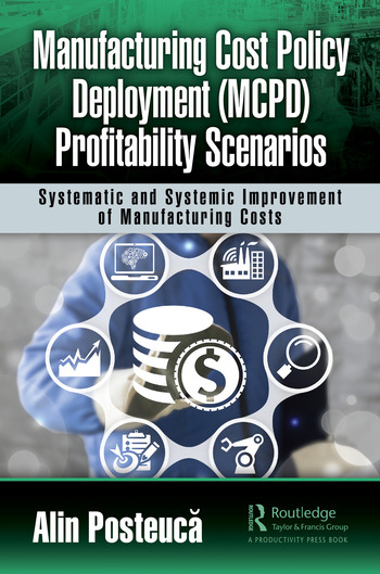 Manufacturing Cost Policy Deployment (MCPD) Profitability Scenarios Systematic and Systemic Improvement of Manufacturing Costs book cover