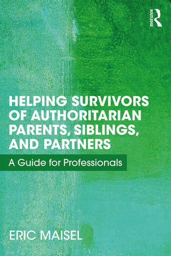 Helping Survivors of Authoritarian Parents, Siblings, and Partners A Guide for Professionals book cover