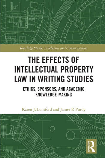 The Effects of Intellectual Property Law in Writing Studies Ethics, Sponsors, and Academic Knowledge-Making book cover