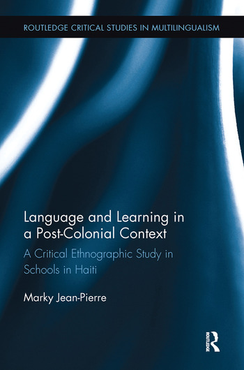 Language and Learning in a Post-Colonial Context A Critical Ethnographic Study in Schools in Haiti book cover
