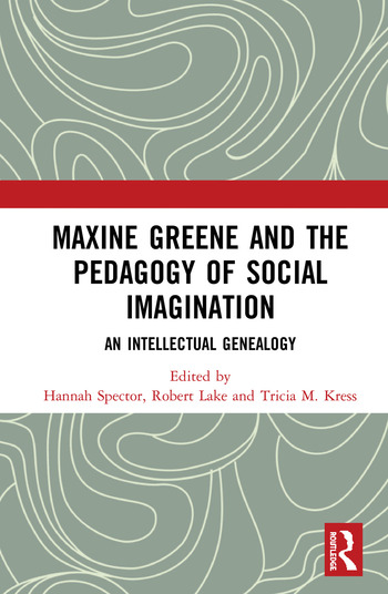Maxine Greene and the Pedagogy of Social Imagination An Intellectual Genealogy book cover