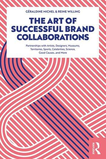 The Art of Successful Brand Collaborations Partnerships with Artists, Designers, Museums, Territories, Sports, Celebrities, Science, Good Cause…and More book cover