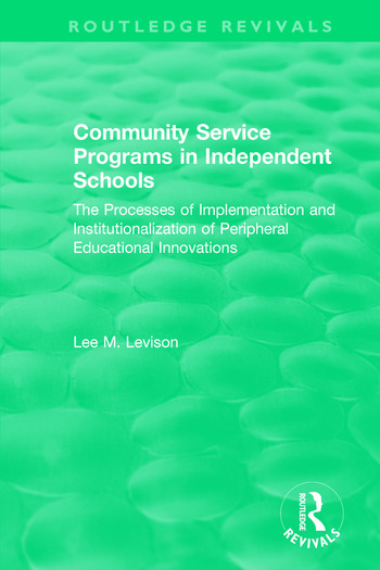 Community Service Programs in Independent Schools The Processes of Implementation and Institutionalization of Peripheral Educational Innovations book cover