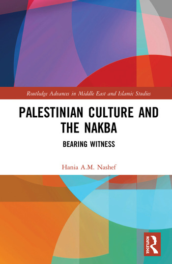 Palestinian Culture and the Nakba Bearing Witness book cover