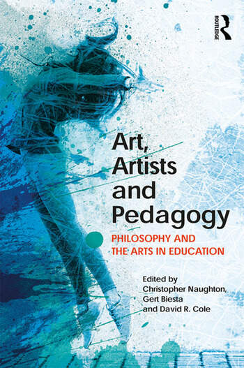 Art, Artists and Pedagogy Philosophy and the Arts in Education book cover