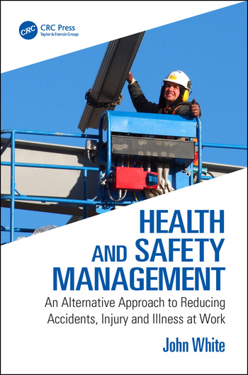 Health and Safety Management An Alternative Approach to Reducing Accidents, Injury and Illness at Work book cover