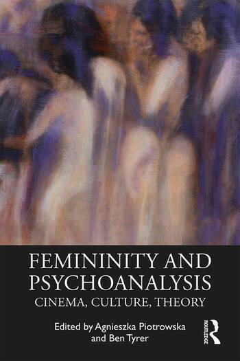 Femininity and Psychoanalysis Cinema, Culture, Theory book cover