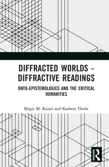 Diffracted Worlds - Diffractive Readings Onto-Epistemologies and the Critical Humanities book cover