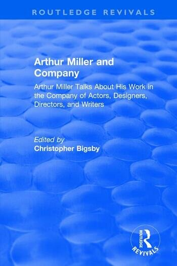 Routledge Revivals: Arthur Miller and Company (1990) Arthur Miller Talks About His Work in the Company of Actors, Designers, Directors, and Writers book cover