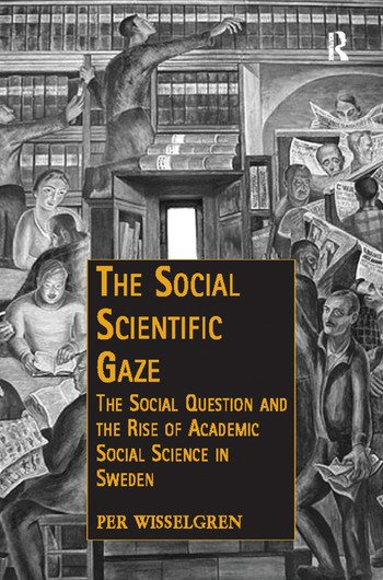 The Social Scientific Gaze The Social Question and the Rise of Academic Social Science in Sweden book cover
