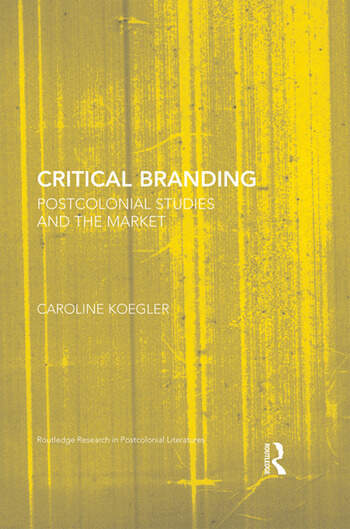 Critical Branding Postcolonial Studies and the Market book cover