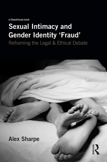 Sexual Intimacy and Gender Identity 'Fraud' Reframing the Legal and Ethical Debate book cover