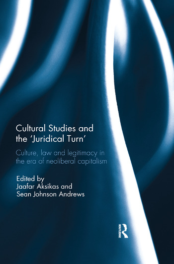 Cultural Studies and the 'Juridical Turn' Culture, law, and legitimacy in the era of neoliberal capitalism book cover