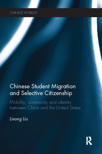 Chinese Student Migration and Selective Citizenship Mobility, Community and Identity Between China and the United States book cover