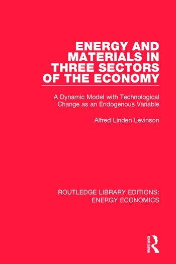Energy and Materials in Three Sectors of the Economy A Dynamic Model with Technological Change as an Endogenous Variable book cover