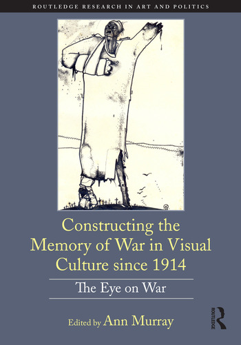 Constructing the Memory of War in Visual Culture since 1914 The Eye on War book cover