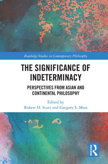 The Significance of Indeterminacy Perspectives from Asian and Continental Philosophy book cover