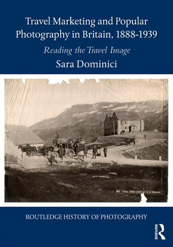 Travel Marketing and Popular Photography in Britain, 1888–1939 Reading the Travel Image book cover