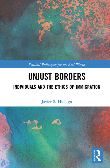 Unjust Borders Individuals and the Ethics of Immigration book cover