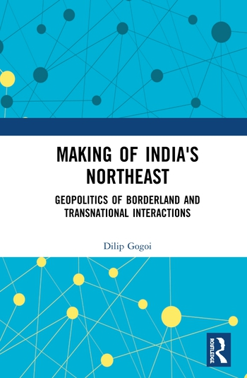 Making of India's Northeast Geopolitics of Borderland and Transnational Interactions book cover
