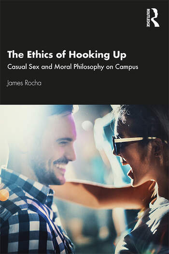 The Ethics of Hooking Up Casual Sex and Moral Philosophy on Campus book cover