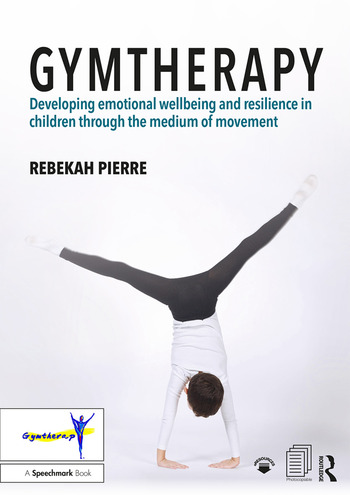 Gymtherapy Developing emotional wellbeing and resilience in children through the medium of movement book cover