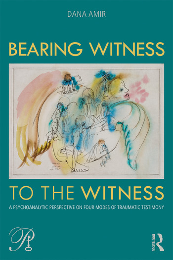 Bearing Witness to the Witness A Psychoanalytic Perspective on Four Modes of Traumatic Testimony book cover