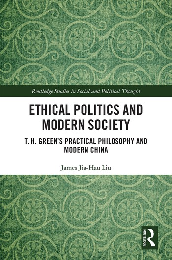 Ethical Politics and Modern Society T. H. Green's Practical Philosophy and Modern China book cover