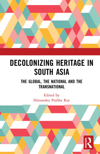 Decolonising Heritage in South Asia The Global, the National and the Transnational book cover