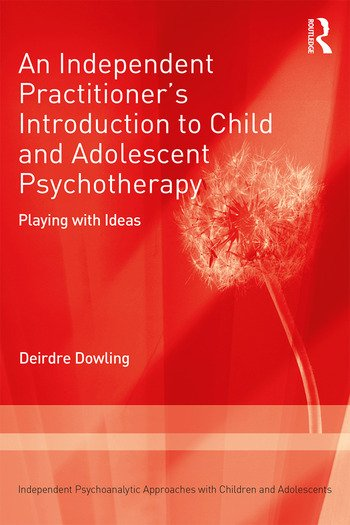 An Independent Practitioner's Introduction to Child and Adolescent Psychotherapy Playing with Ideas book cover