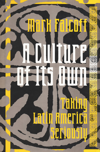 A Culture of Its Own Taking Latin America Seriously book cover