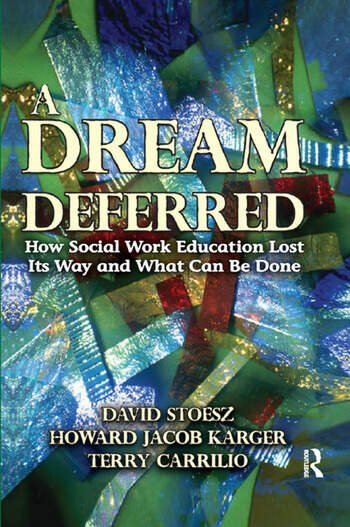 A Dream Deferred How Social Work Education Lost Its Way and What Can be Done book cover