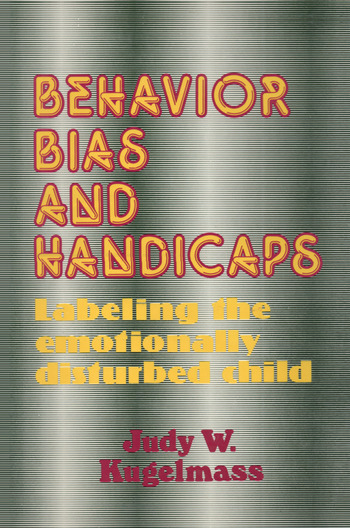 Behaviour, Bias and Handicaps Labelling the Emotionally Disturbed Child book cover