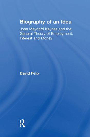 Biography of an Idea John Maynard Keynes and the General Theory of Employment, Interest and Money book cover