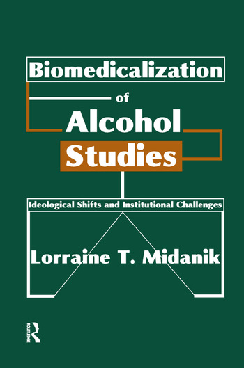 Biomedicalization of Alcohol Studies Ideological Shifts and Institutional Challenges book cover