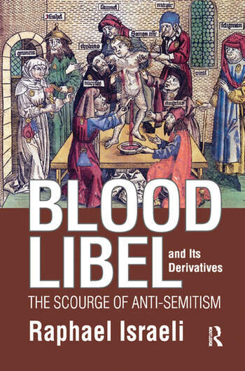 Blood Libel and Its Derivatives The Scourge of Anti-Semitism book cover