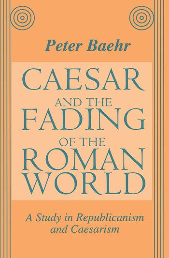 Caesar and the Fading of the Roman World A Study in Republicanism and Caesarism book cover