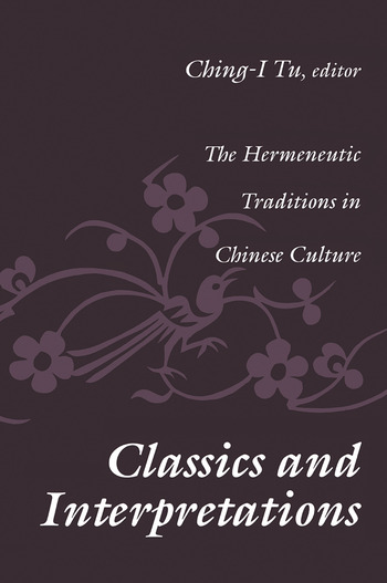 Classics and Interpretations The Hermeneutic Traditions in Chinese Culture book cover