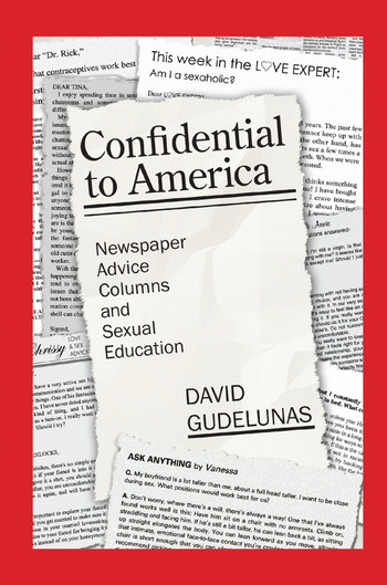 Confidential to America Newspaper Advice Columns and Sexual Education book cover