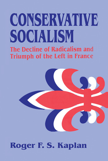 Conservative Socialism The Decline of Radicalism and the Triumph of the Left in France book cover
