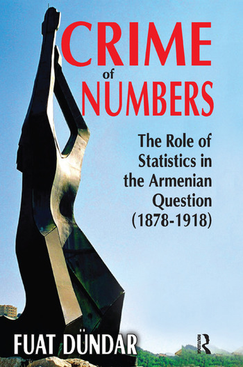 Crime of Numbers The Role of Statistics in the Armenian Question (1878-1918) book cover