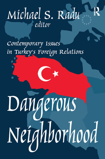 Dangerous Neighborhood Contemporary Issues in Turkey's Foreign Relations book cover