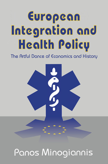 European Integration and Health Policy The Artful Dance of Economics and History book cover