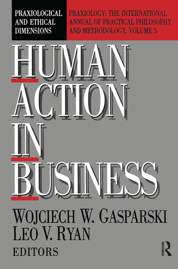 Human Action in Business Praxiological and Ethical Dimensions book cover