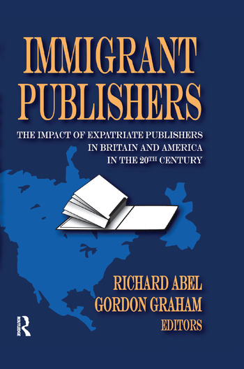 Immigrant Publishers The Impact of Expatriate Publishers in Britain and America in the 20th Century book cover